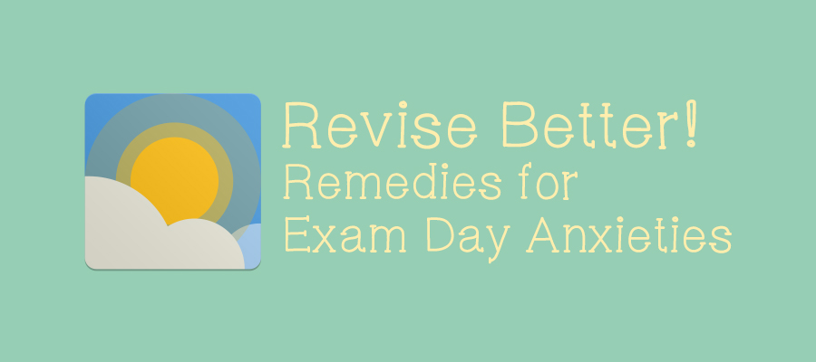 Revise Better: 10 Remedies for Exam Day Anxiety